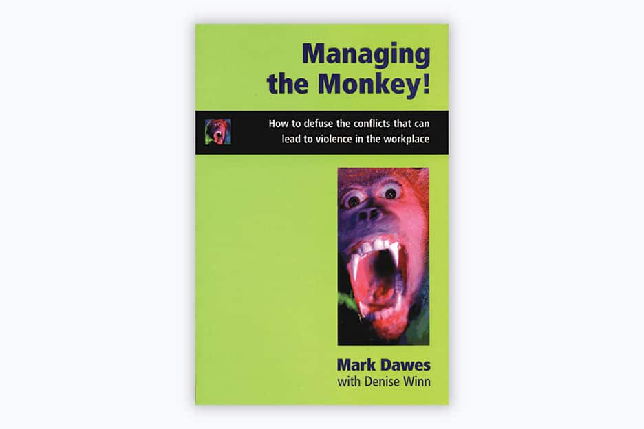 Managing The Monkey: How to defuse the conflicts that can lead to violence in the workplace - Book